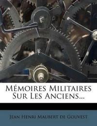 Mémoires Militaires Sur Les Anciens...