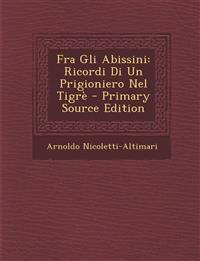 Fra Gli Abissini: Ricordi Di Un Prigioniero Nel Tigre - Primary Source Edition