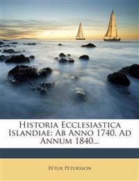 Historia Ecclesiastica Islandiae: Ab Anno 1740, Ad Annum 1840...