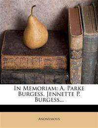 In Memoriam: A. Parke Burgess. Jennette P. Burgess...