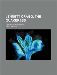 Jennett Cragg, the Quakeress; A Story of the Plague