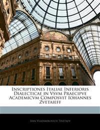 Inscriptiones Italiae Inferioris Dialecticae in Vsvm Praecipve Academicvm Composvit Iohannes Zvetaieff