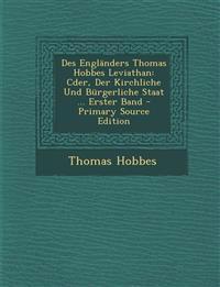 Des Engländers Thomas Hobbes Leviathan: Cder, Der Kirchliche Und Bürgerliche Staat ... Erster Band - Primary Source Edition
