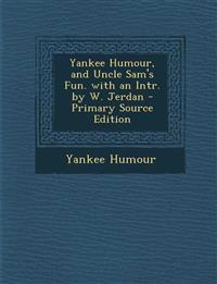 Yankee Humour, and Uncle Sam's Fun. with an Intr. by W. Jerdan