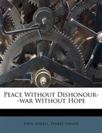 Peace Without Dishonour--war Without Hope