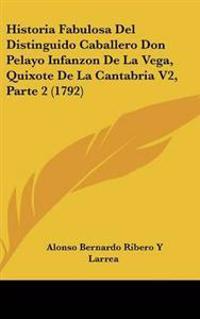 Historia Fabulosa Del Distinguido Caballero Don Pelayo Infanzon De La Vega, Quixote De La Cantabria