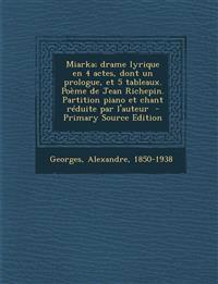 Miarka; drame lyrique en 4 actes, dont un prologue, et 5 tableaux. Poème de Jean Richepin. Partition piano et chant réduite par l'auteur
