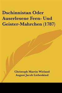 Dschinnistan Oder Auserlesene Feen- Und Geister-Mahrchen (1787)
