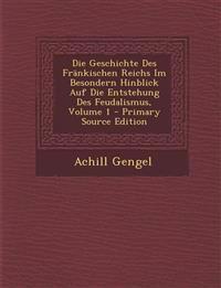 Die Geschichte Des Fränkischen Reichs Im Besondern Hinblick Auf Die Entstehung Des Feudalismus, Volume 1