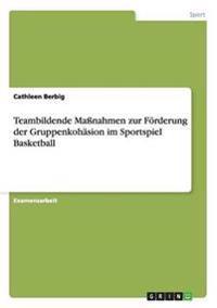 Teambildende Massnahmen Zur Forderung Der Gruppenkohasion Im Sportspiel Basketball
