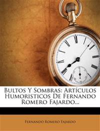 Bultos y Sombras: Articulos Humoristicos de Fernando Romero Fajardo...