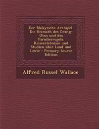 Der Malayische Archipel. Die Heimath Des Orang-Utan Und Des Paradiesvogels. Reiseerlebnisse Und Studien Uber Land Und Leute - Primary Source Edition