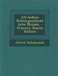 Alt-Indien: Kulturgeschichtliche Skizzen - Primary Source Edition