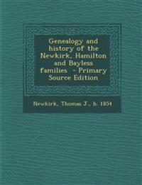 Genealogy and History of the Newkirk, Hamilton and Bayless Families - Primary Source Edition