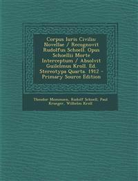 Corpus Iuris Civilis: Novellae / Recognovit Rudolfus Schoell. Opus Schoellii Morte Interceptum / Absolvit Guilelmus Kroll. Ed. Stereotypa Quarta. 1912