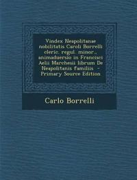 Vindex Neapolitanae nobilitatis Caroli Borrelli cleric. regul. minor., animaduersio in Francisci Aelii Marchesii librum De Neapolitanis familiis  - Pr