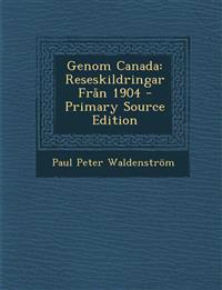 Genom Canada: Reseskildringar Fran 1904 - Primary Source Edition