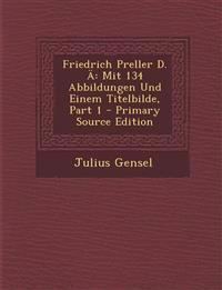 Friedrich Preller D. a: Mit 134 Abbildungen Und Einem Titelbilde, Part 1 - Primary Source Edition