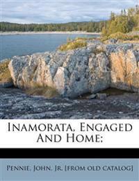 Inamorata, Engaged And Home;