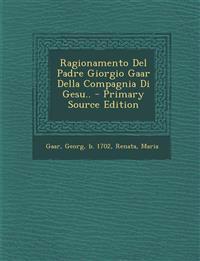 Ragionamento del Padre Giorgio Gaar Della Compagnia Di Gesu.. - Primary Source Edition
