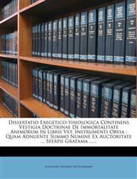 Dissertatio Exegetico-theologica Continens Vestigia Doctrinae De Immortalitate Animorum In Libris Vet. Instrumenti Obvia : Quam Adnuente Summo Numine