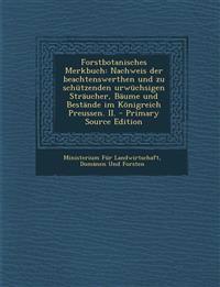 Forstbotanisches Merkbuch: Nachweis der beachtenswerthen und zu schützenden urwüchsigen Sträucher, Bäume und Bestände im Königreich Preussen. II. - Pr