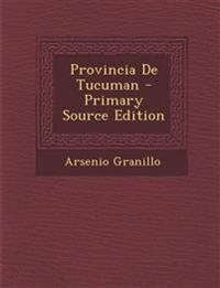 Provincia De Tucuman - Primary Source Edition