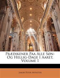 Prædikener Paa Alle Søn- Og Hellig-Dage I Aaret, Volume 1