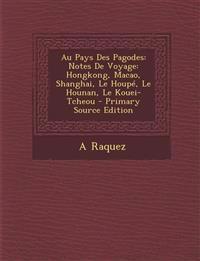 Au Pays Des Pagodes: Notes de Voyage: Hongkong, Macao, Shanghai, Le Houpe, Le Hounan, Le Kouei-Tcheou - Primary Source Edition