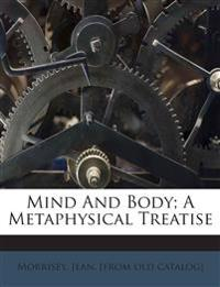 Mind And Body; A Metaphysical Treatise
