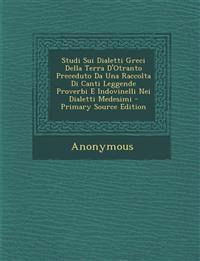 Studi Sui Dialetti Greci Della Terra D'Otranto Preceduto Da Una Raccolta Di Canti Leggende Proverbi E Indovinelli Nei Dialetti Medesimi