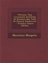 Petronio, Peca Livremente Extrahida de Romance Quo Vadis de Henryk Sienkiewicz - Primary Source Edition