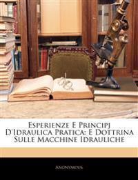 Esperienze E Principj D'Idraulica Pratica: E Dottrina Sulle Macchine Idrauliche