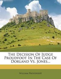 The Decision Of Judge Proudfoot In The Case Of Dorland Vs. Jones...