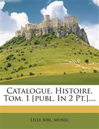 Catalogue. Histoire. Tom. 1 [publ. In 2 Pt.]....