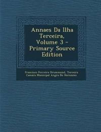 Annaes Da Ilha Terceira, Volume 3 - Primary Source Edition