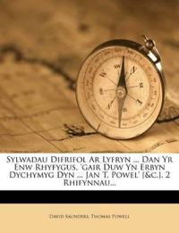 Sylwadau Difrifol Ar Lyfryn ... Dan Yr Enw Rhyfygus, 'gair Duw Yn Erbyn Dychymyg Dyn ... Jan T. Powel' [&c.]. 2 Rhifynnau...