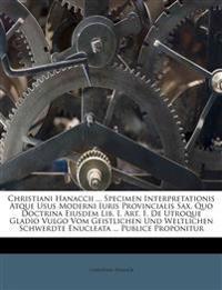 Christiani Hanaccii ... Specimen Interpretationis Atque Usus Moderni Iuris Provincialis Sax. Quo Doctrina Eiusdem Lib. I. Art. 1. De Utroque Gladio Vu