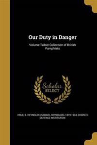 OUR DUTY IN DANGER VOLUME TALB