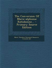 The Conversion Of Marie-alphonse Ratisbonne... - Primary Source Edition