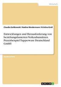 Entwicklungen und Herausforderung von beziehungsbasierten Verkaufsansätzen. Praxisbeispiel Tupperware Deutschland GmbH