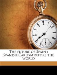 The future of Spain : Spanish Carlism before the world