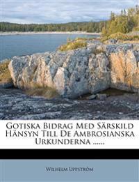 Gotiska Bidrag Med Särskild Hänsyn Till De Ambrosianska Urkunderna ......