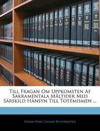 Till Fragan Om Uppkomsten Af Sakramentala Måltider Med Särskild Hänsyn Till Totemismen ...
