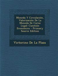 Moneda Y Circulación, Valorización De La Moneda De Curso Legal: Cuestión Economica - Primary Source Edition