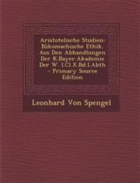 Aristotelische Studien: Nikomachische Ethik. Aus Den Abhandlungen Der K.Bayer.Akademie Der W. I.Cl.X.Bd.I.Abth - Primary Source Edition