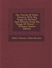 """The Travels Of Pedro Teixeira: With His """"kings Of Harmuz"""" And Extracts From His """"kings Of Persia""""... - Primary Source Edition"""