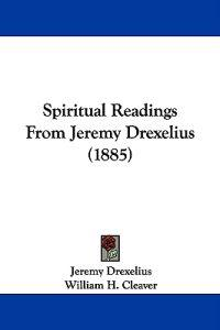 Spiritual Readings from Jeremy Drexelius