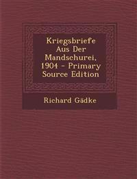 Kriegsbriefe Aus Der Mandschurei, 1904 - Primary Source Edition