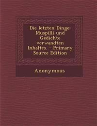 Die Letzten Dinge: Muspilli Und Gedichte Verwandten Inhaltes. - Primary Source Edition